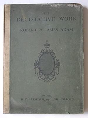 The decorative work of Robert & James Adam. Being a reproduction of the plates illustrating Decor...
