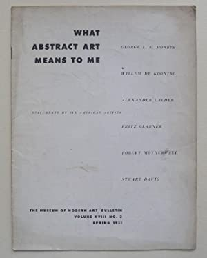 What Abstract Art Means to Me; Statements by Six American Artists: George L.K. Morris, Willem de ...