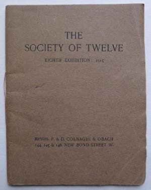 The Society of Twelve. Eighth Exhibition 1915. P.& D. Colnaghi & Obach, London 1915.: ...