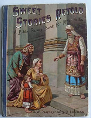 Sweet Stories Retold.A Bible Picture Book for: ANON.