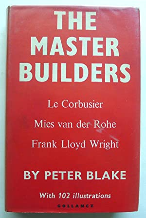 The Master Builders: Le Corbusier, Mies Van Der Rohe, Frank Lloyd Wright.
