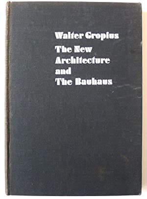 The New Architecture and the Bauhaus. Translated from the German by P. Morton Shand with an intro...
