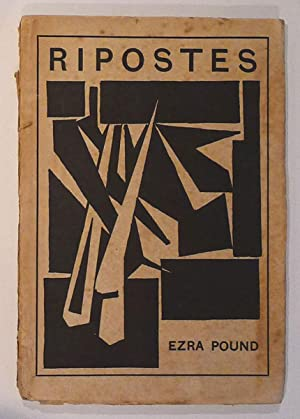 Ripostes of Ezra Pound : Whereto Are: POUND, EZRA. SHAKSPEAR,