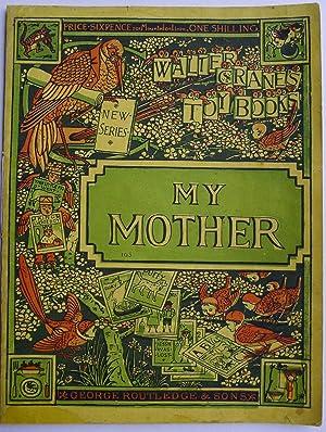 My Mother Walter Crane's Toy Books. New: CRANE, Walter.