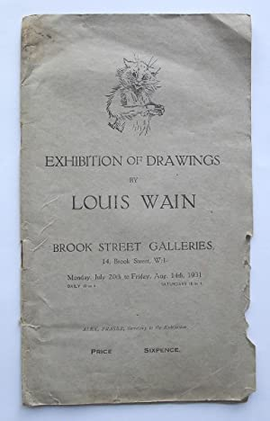 Exhibition of Drawings by Louis Wain. Brook Street Galleries, London July 20th to August 14th 1931.