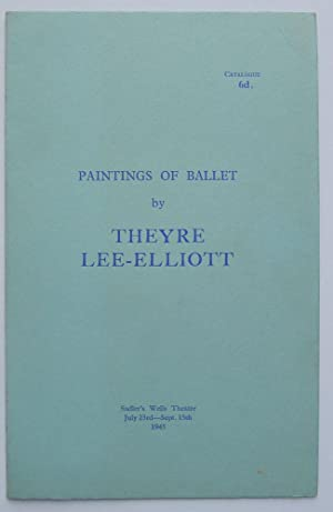 Paintings of Ballet by Theyre Lee-Elliott. Sadler's Wells Theatre, London July 23rd-Sept. 15th 1945.