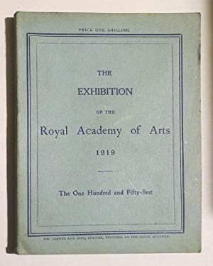 The Exhibition of the Royal Academy of Arts 1919. The One Hundred and Fifty-first.