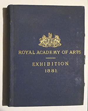 The Exhibition of the Royal Academy of Arts MDCCCLXXXI The One Hundred and Thirteenth.