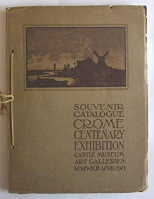 Souvenir Catalogue Crome Centenary Exhibition. Castle Museum Art Galleries, Norwich, April 1921.