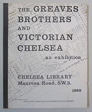 The Greaves Brothers and Victorian Chelsea, an exhibitiuon. Chelsea Library 1968.