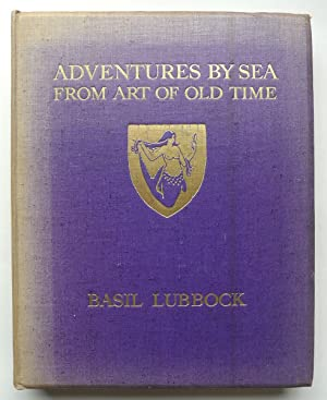 Adventures by Sea from Art of Old Time, preface by John Masefield, edited by Geoffrey Holme.