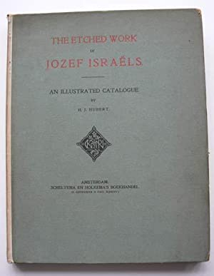 The Etched Work of Jozef Israels. An Illustrated Catalogue.: HUBERT, H.J.