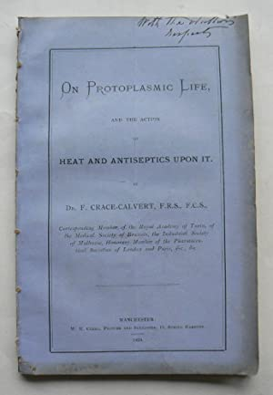 On Protoplasmic Life and the Action of Heat and Antiseptics Upon it.