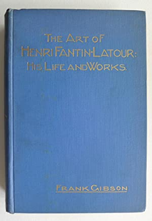 The art of Henri Fantin-Latour: His life: GIBSON, FRANK.