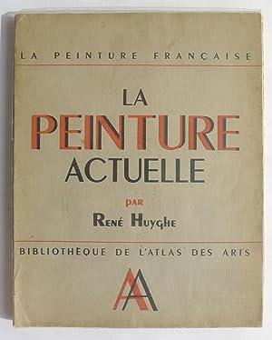 La Peinture Actuelle. La Peinture Francaise. Bibliotheque: HUYGHE, RENE.