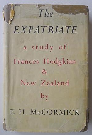 The Expatriate: A Study of Frances Hodgkins: MCCORMICK, E. H.