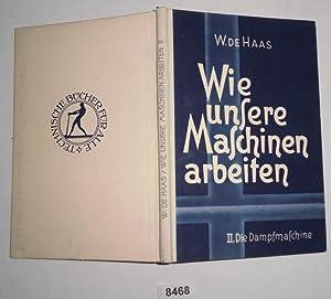 Wie unsere Maschinen arbeiten II. Dampfmaschinen (Technische Bücher für alle): W. de Haas