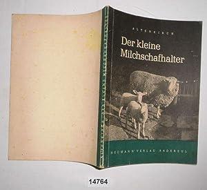 Der kleine Milchschafhalter - Anleitung zur zweckmäßigen: Dr. Walter Altenkirch