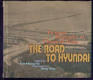 THE ROAD TO HYUNDAI - Pictorial Biography: Edited by Kim