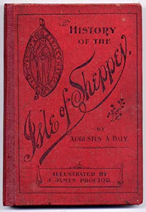 THE HISTORY OF THE ISLE OF SHEPPEY: Augustus A. Daly,