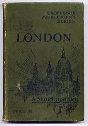 LONDON - A SHORT HISTORY 1899: Meiklejohn, M.J.C.
