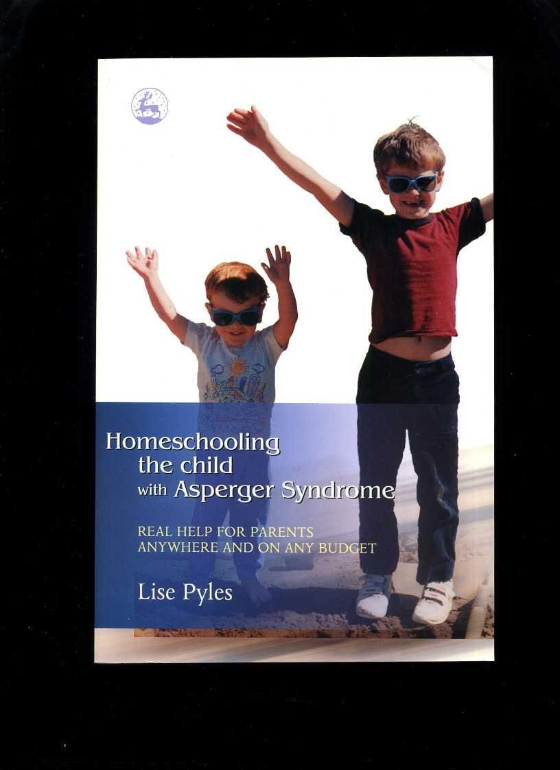 homeschooling the child with asperger syndrome pyles lise