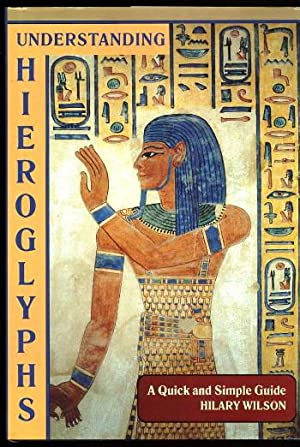 Understanding Hieroglyphs; a Quick and Simple Guide