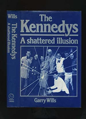 The Kennedys: a Shattered Illusion: Wills, Garry