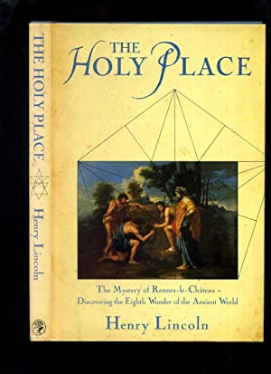 the holy place mystery of renneslechateau discovering the eighth wonder of the ancient world
