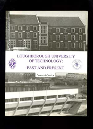 Loughborough University of Technology: Past and Present: Cantor, Leonard (Ed)