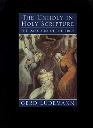 The Unholy in Holy Scripture: The Dark: Ludemann, Gerd