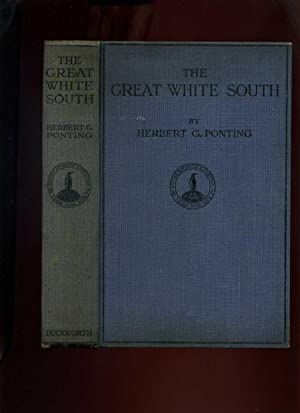 The Great White South, or with Scott: Ponting, Herbert G