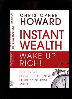 Instant Wealth, Wake Up Rich! Discover the Secret of the New Entrepreneurial Mind