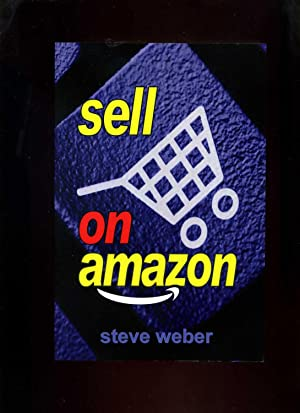 Sell on Amazon: a Guide to Amazon's Marketplace, Seller Central, and Fulfillment Bu Amazon Programs