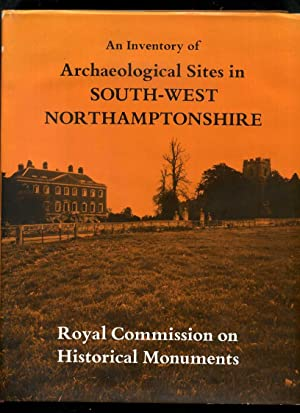 An Inventory of Historical Monuments in the County of Northampton: Volume IV Archaeological Sites...