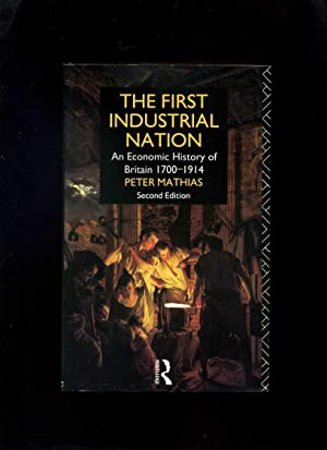 The First Industrial Nation: An Economic History of Britain 1700-1914
