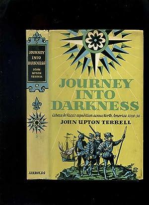 Journey Into Darkness: Cabeza De Vaca's Expedition: Terrell, John Upton