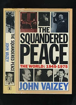 The Squandered Peace: The World 1945-1975