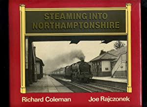 Steaming Into Northamptonshire (Signed): Coleman, Richard; Rajczonek,