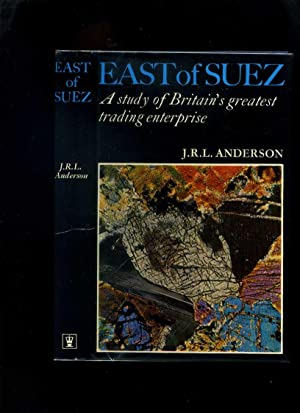 East of Suez: a Study of Britain's Greatest Trading Enterprise