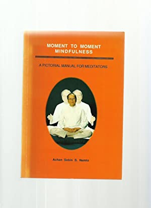Moment to Moment Mindfulness, a Pictorial Manual: Namto, Achan Sobin