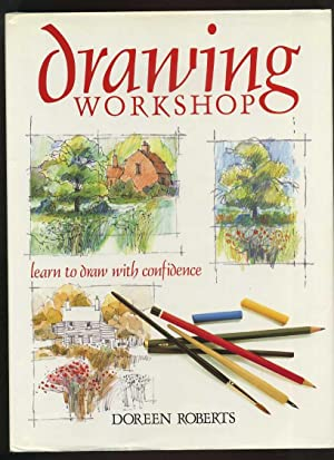 Drawing Workshop: Learn to Draw with Confidence: Roberts, Doreen