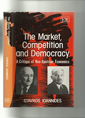 The Market, Competition and Democracy: a Critique of Neo-Austrian Economics