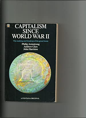 Capitalism Since World War II; the Making and Breakup of the Great Boom