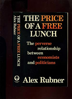 The Price of a Free Lunch: The Perverse Relationship Between Economists and Politicians
