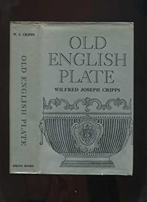 Old English Plate; Ecclesiastical, Decorative, and Domestic: Its Makers and Marks
