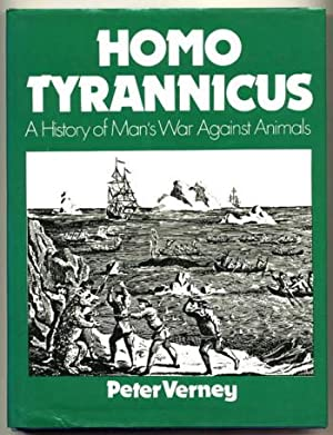 Homo Tyrannicus; a History of Man's War Against Animals