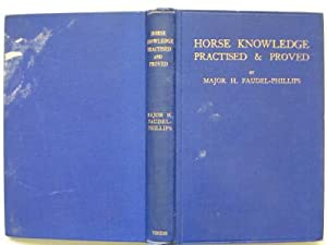 Horse knowledge: practised and proved: Faudel-Phillips, Major H.