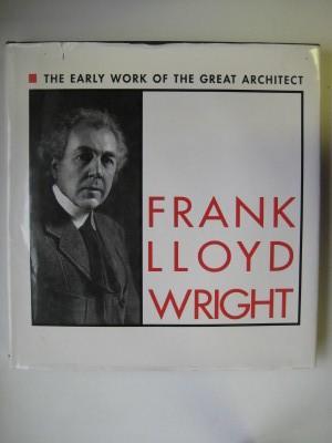 Frank Lloyd Wright: the early works of: Wright, Frank Lloyd;