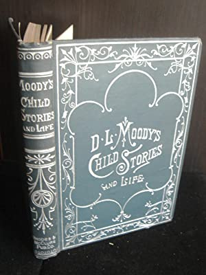 Moody's Child Stories as Related by Dwight Lyman Moody in his Revival Work in Europe and America